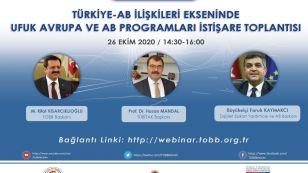 Türkiye-AB İlişkileri Ekseninde Ufuk Avrupa ve AB Programları İstişare Toplantısı (Webinar – İnternet Üzerinden) 26 Ekim 2020 Pazartesi – Saat: 14:30  Seminere katılım adresi: http://webinar.tobb.org.tr