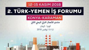 2.Türk-Yemen İş Forumu: Konya-Karaman, T.C. Cumhurbaşkanlığı Yatırım Ofisi ve Mevlana Kalkınma Ajansı öncülüğünde 12-15 Kasım 2018 tarihleri arasında Konya ve Karaman'da düzenlenecektir. Konya Ticaret Borsası, Konya Ticaret Odası, Konya Sanayi Odası, Karaman Ticaret Borsası ve Karaman Ticaret ve Sanayi Odası işbirliğiyle düzenlenecek etkinlikte 50'ye yakın Yemenli işadamı heyeti ağırlanacaktır. Programı kapsamında Yemen-Konya İkili İş Görüşmeleri Programı düzenlenecektir.