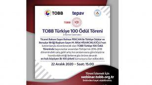 TOBB   Türkiye Odalar ve Borsalar Birliği öncülüğünde TEPAV ve TOBB ETÜ işbirliğinde düzenlenen Türkiye 100  Ödül Töreni, T.C. Ticaret Bakanlığı Bakanımız Sn. Ruhsar Pekcan ve TOBB   Türkiye Odalar ve Borsalar Birliği Başkanımız Sn.M.Rifat Hisarcıklıoğlu 'nun katılımıyla 22 Aralık 2020 Salı günü saat 15:00'te yapılacaktır. Töreni izlemek için http://webinar.tobb.org.tr linkinden kayıt olabilirsiniz.